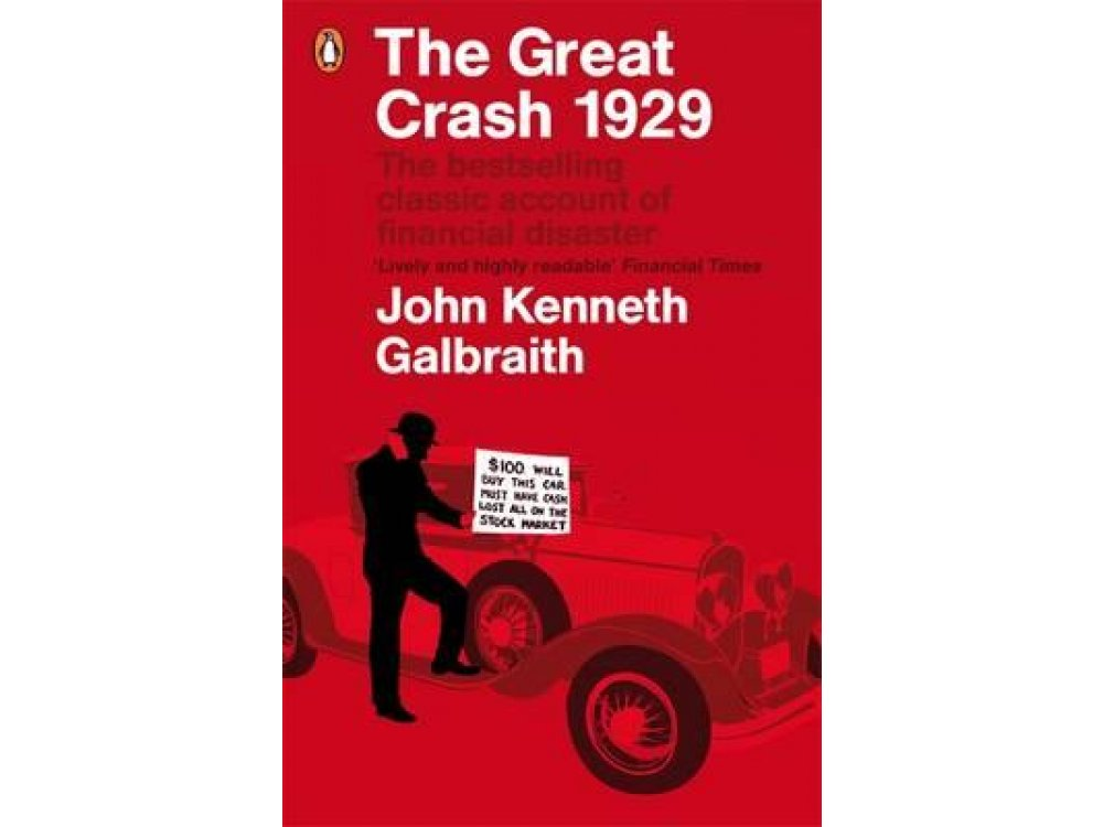 The Great Crash 1929: The Classic Account of Financial Disaster