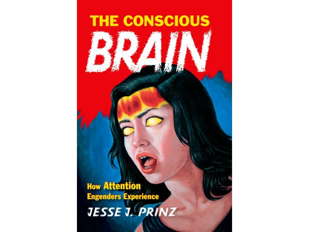 The Concious Brain : How Attention Engenders Experience