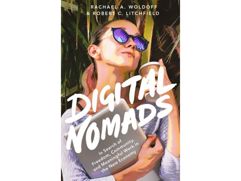 Digital Nomads: In Search of Meaningful Work in the New Economy