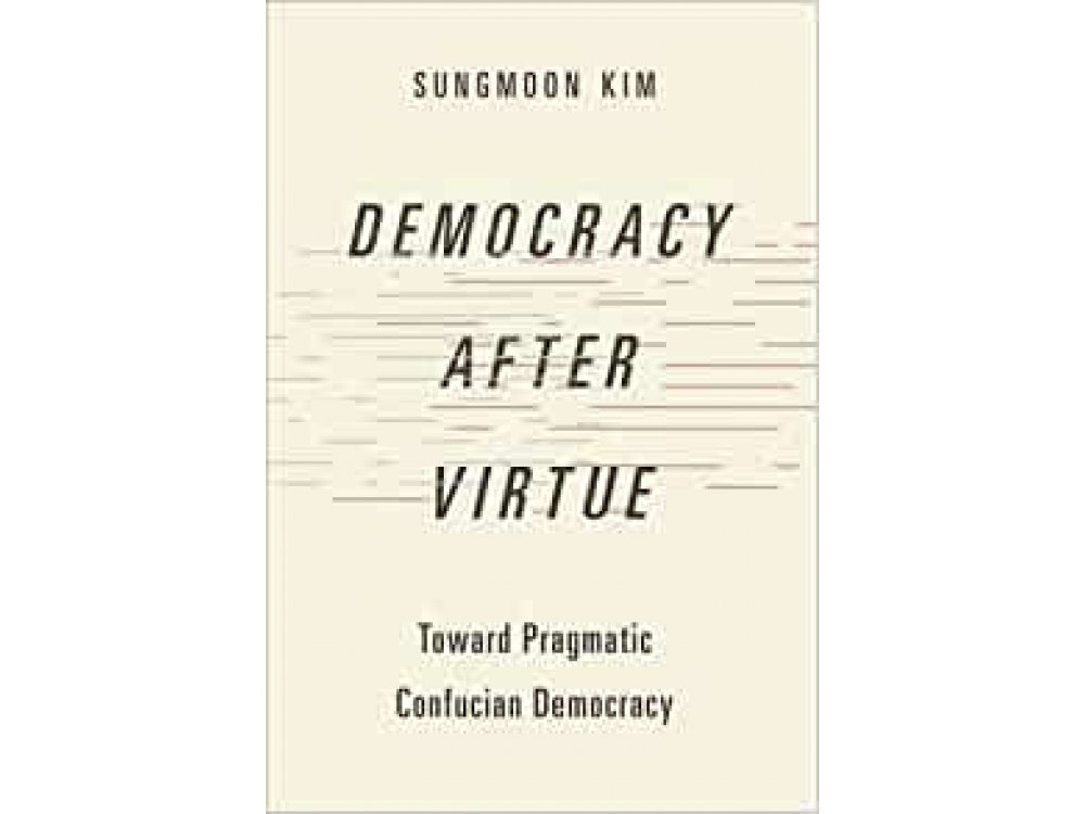 Democracy after Virtue: Toward Pragmatic Confucian Democracy