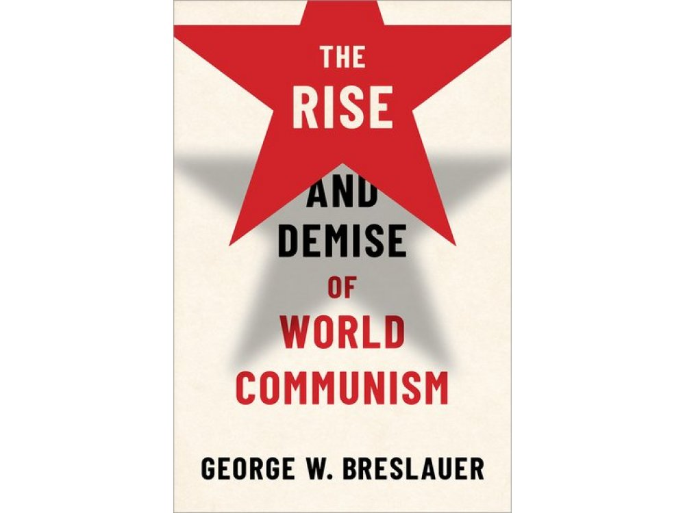 The Rise and Demise of World Communism