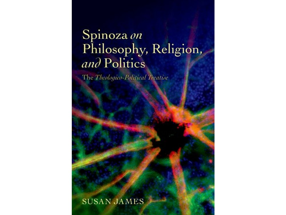 Spinoza on Philosophy, Religion and Politics : The Theologico-Political Treatise