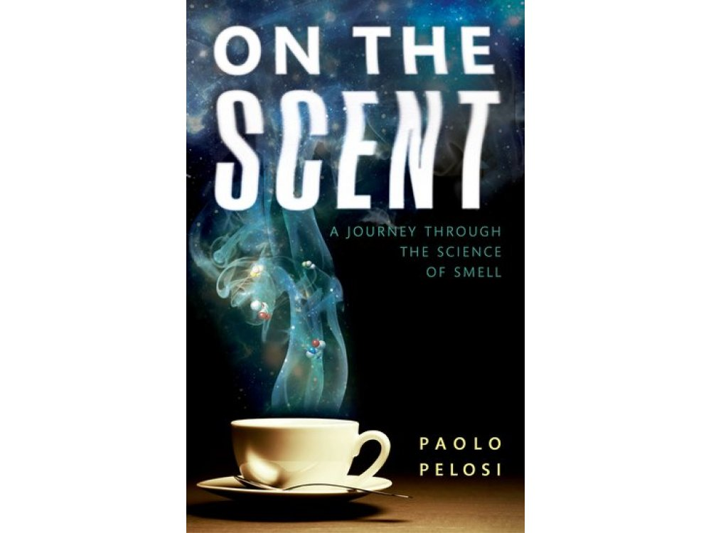 On the Scent: A Journey Through the Science of Smell