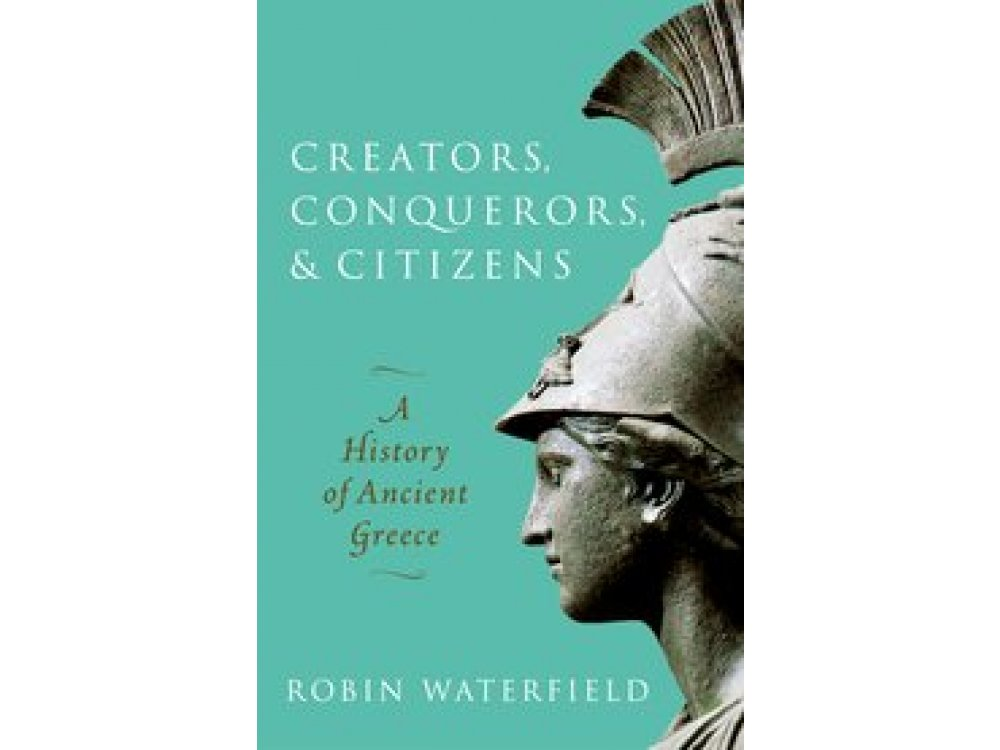 Creators, Conquerors and Citizens: A History of Ancient Greece
