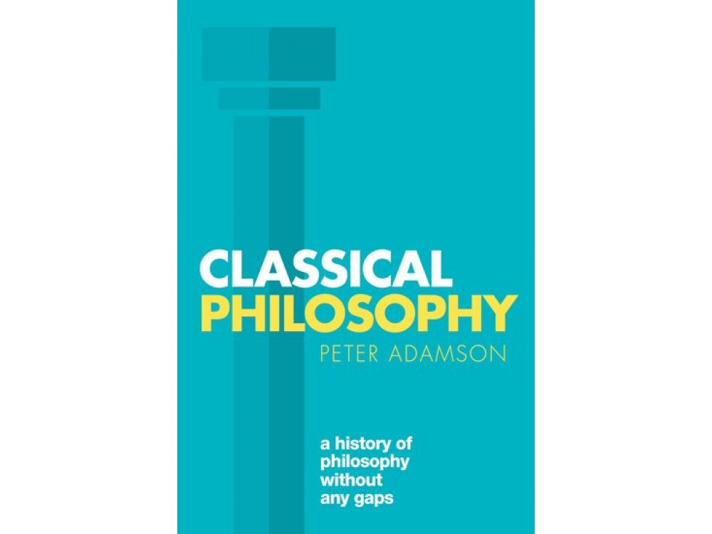 Classical Philosophy: A History of Philosophy Without Any Gaps Volume 1