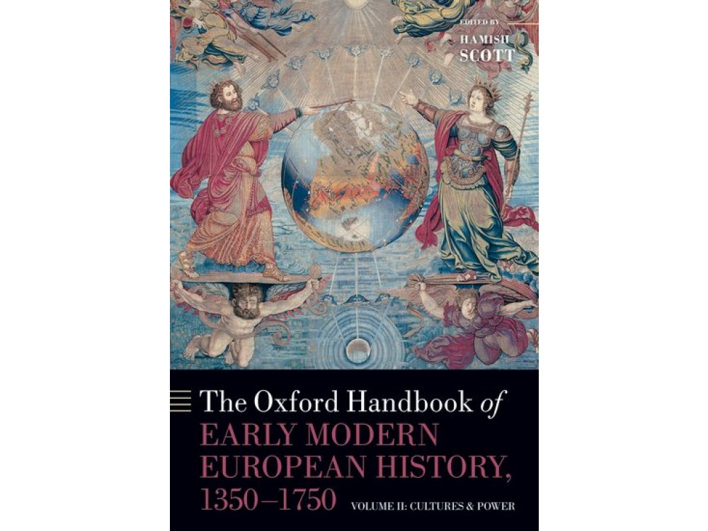 The Oxford Handbook of Early Modern European History, 1350-1750: Volume II: Cultures and Power