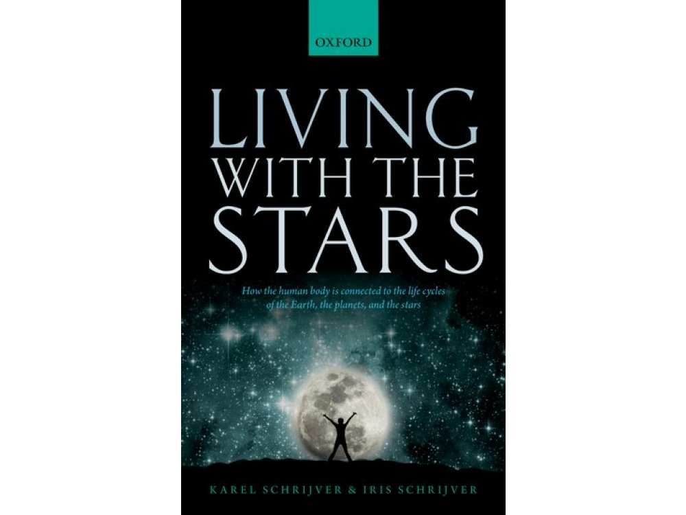 Living with the Stars: How the Human Body is Connected to the Life Cycles of the Earth, the Planets