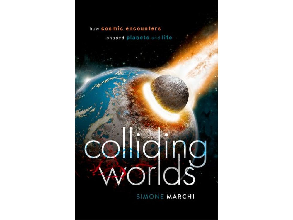 Colliding Worlds: How Cosmic Encounters Shaped Planets and Life