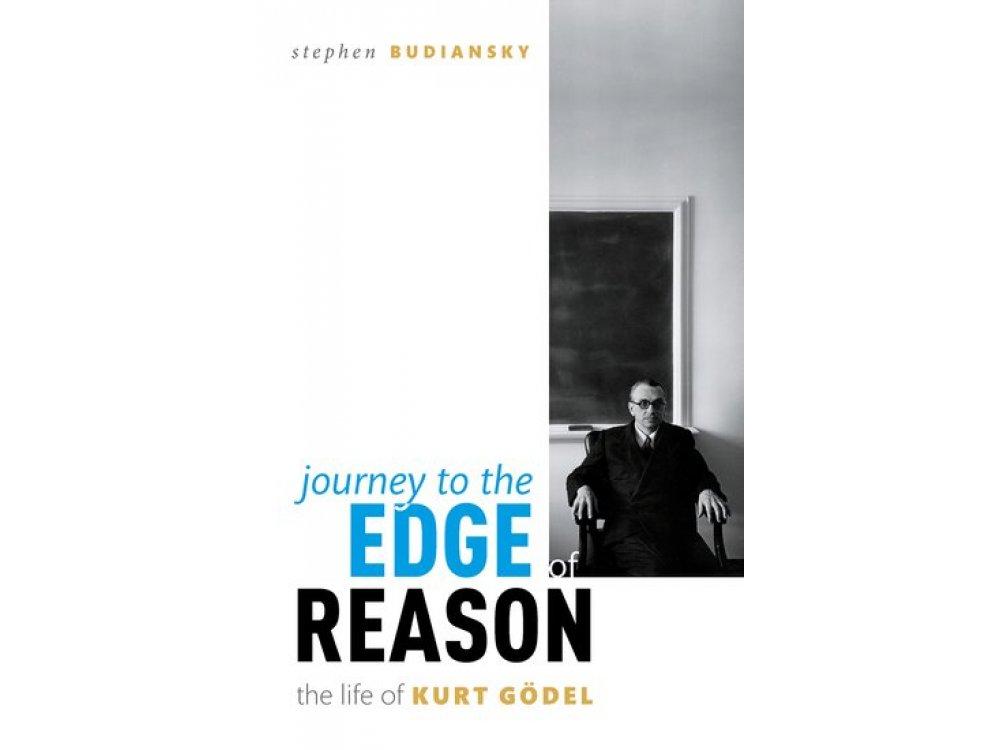 Journey to the Edge of Reason: The Life of Kurt Gödel
