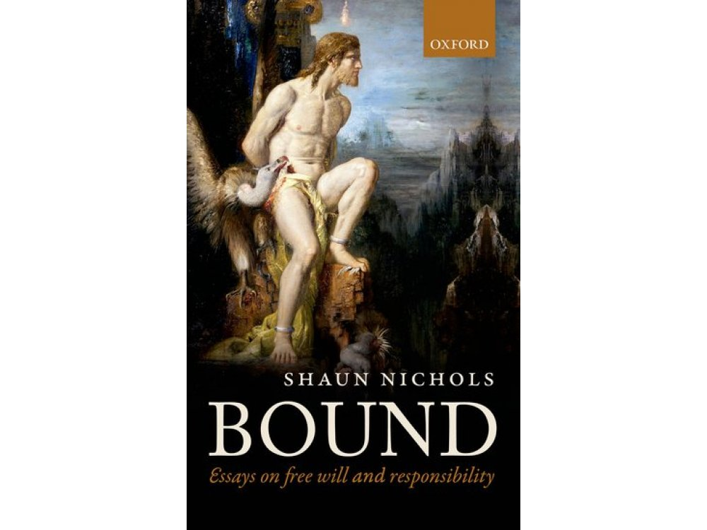 Bound: Essays on Free Will and Responsibility