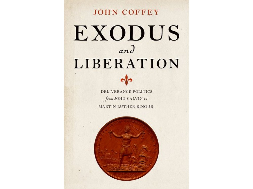 Exodus and Liberation : Deliverance Politics from John Calvin to Martin Luther King Jr