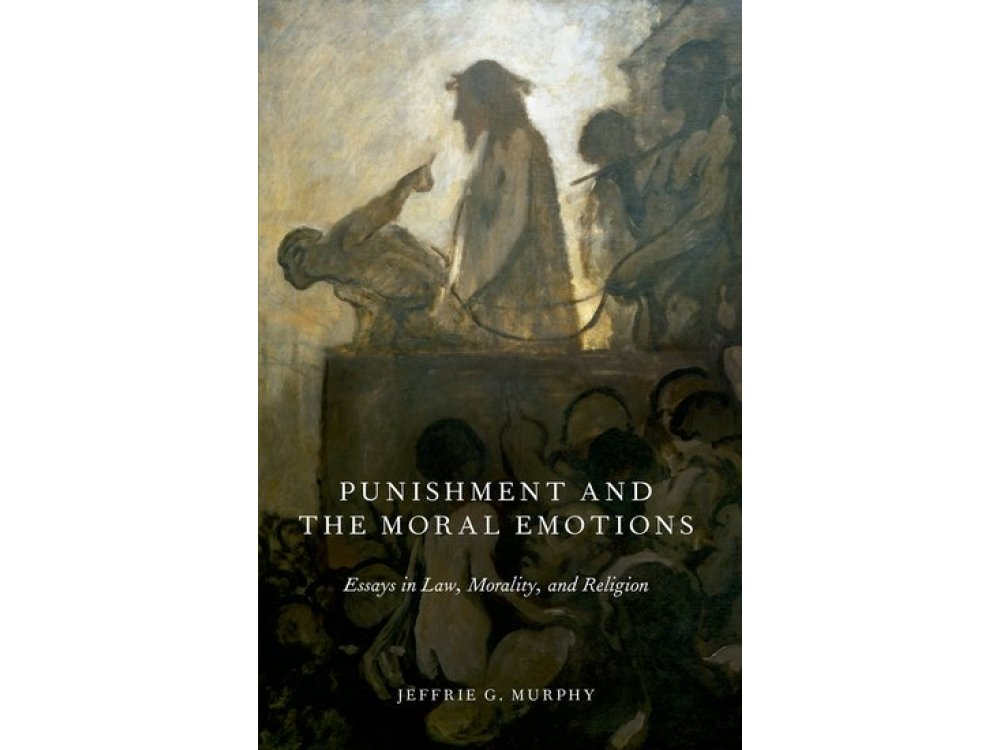 Punishment and the Moral Emotions : Essays in Law, Morality and Religion