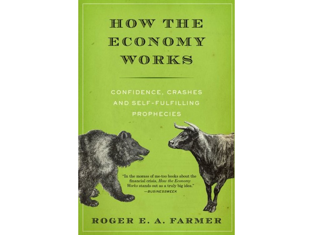 How the Economy Works: Confidence, Crashes and Self-Fulfilling Prophecies