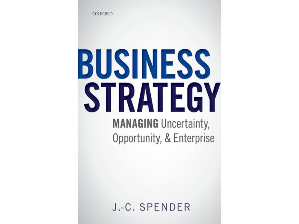 Business Strategy : Managing Uncertainty, Opportunity and Enterprise