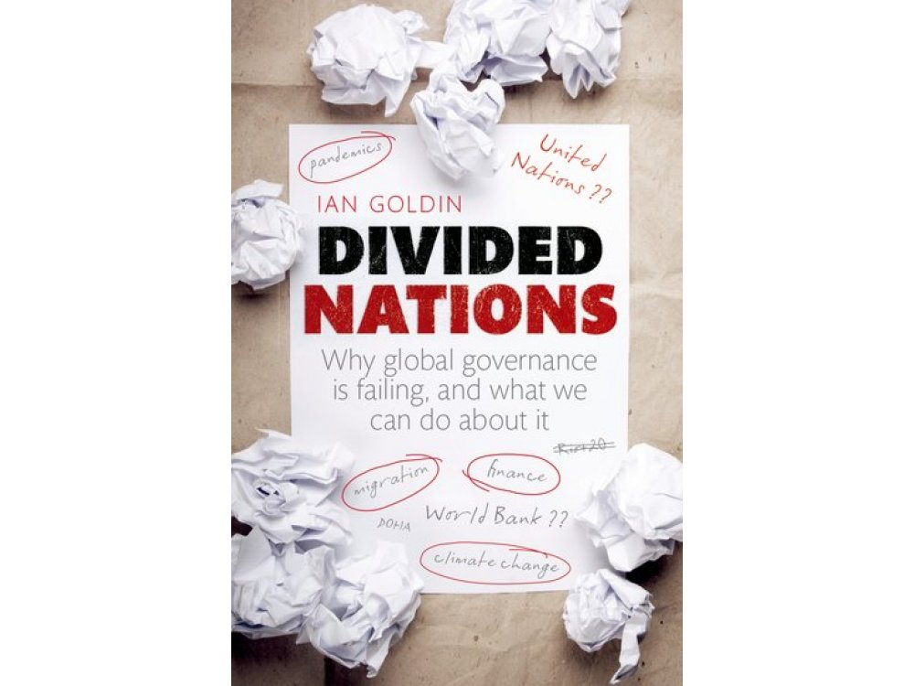 Divided Nations : Why Global Governance is Failing and What We Can Do About it