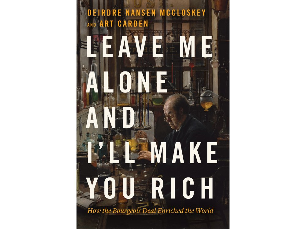 Leave Me Alone and I'll Make You Rich: How the Bourgeois Deal Enriched the World