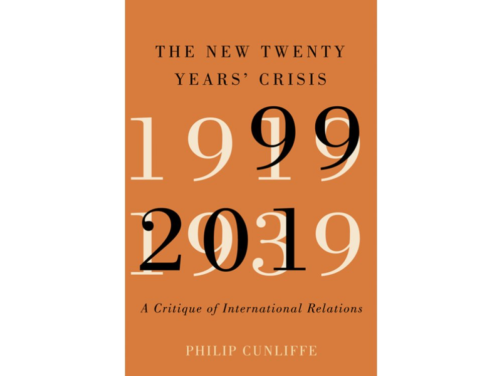 The New Twenty Years' Crisis: A Critique of International Relations, 1999-2019