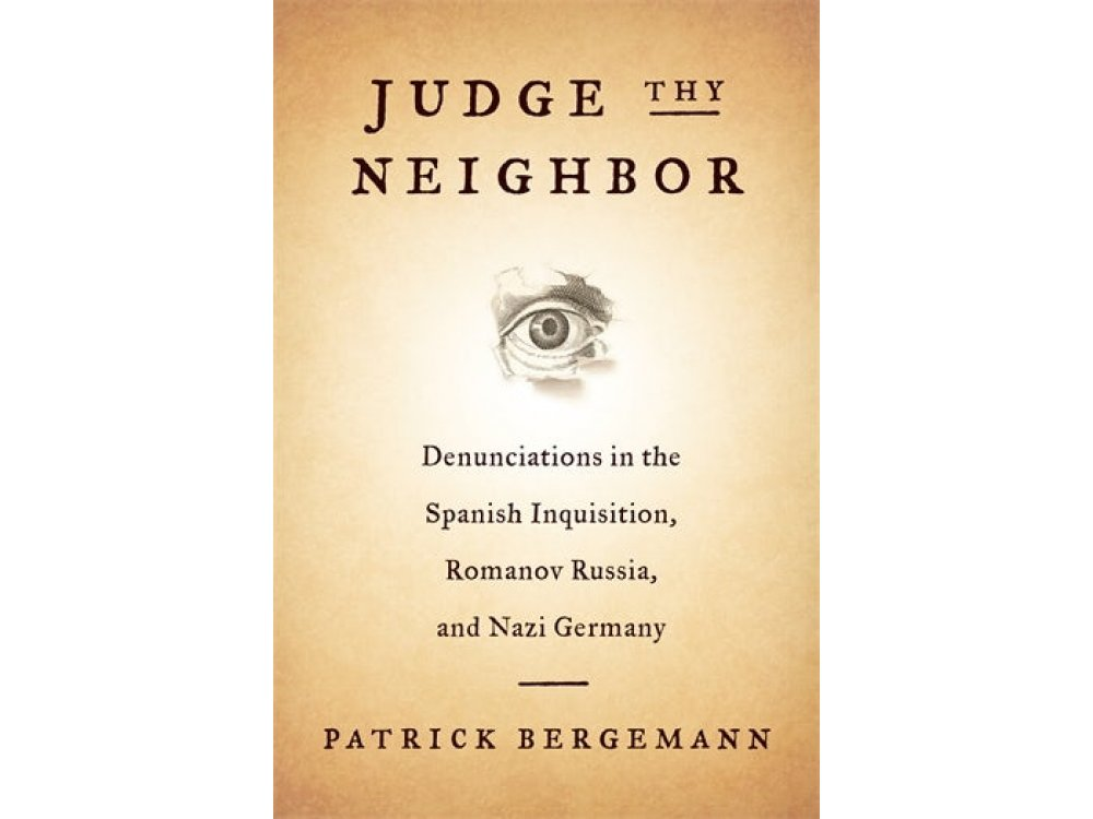Judge Thy Neighbor: Denunciations in the Spanish Inquisition, Romanov Russia, and Nazi Germany
