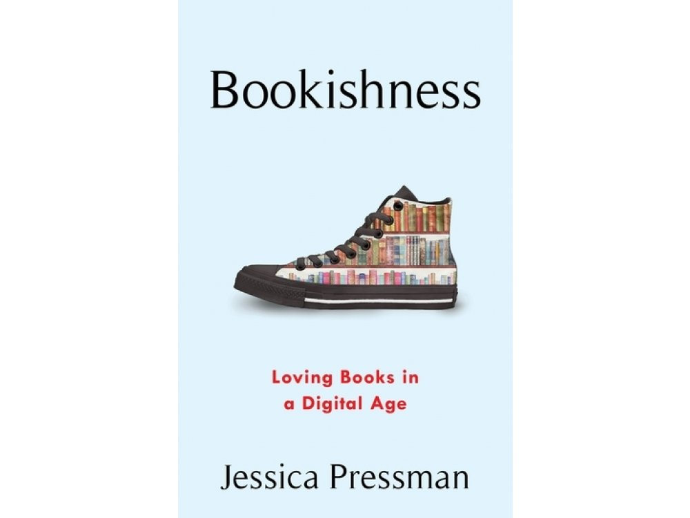 Bookishness: Loving Books in a Digital Age