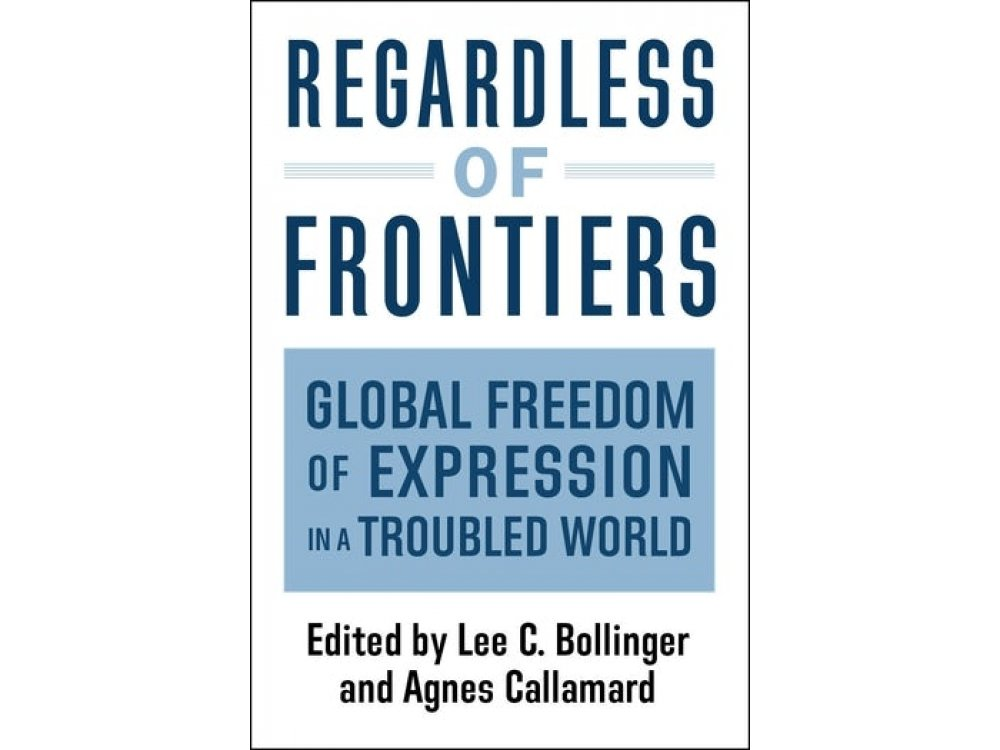 Regardless of Frontiers: Global Freedom of Expression in a Troubled World