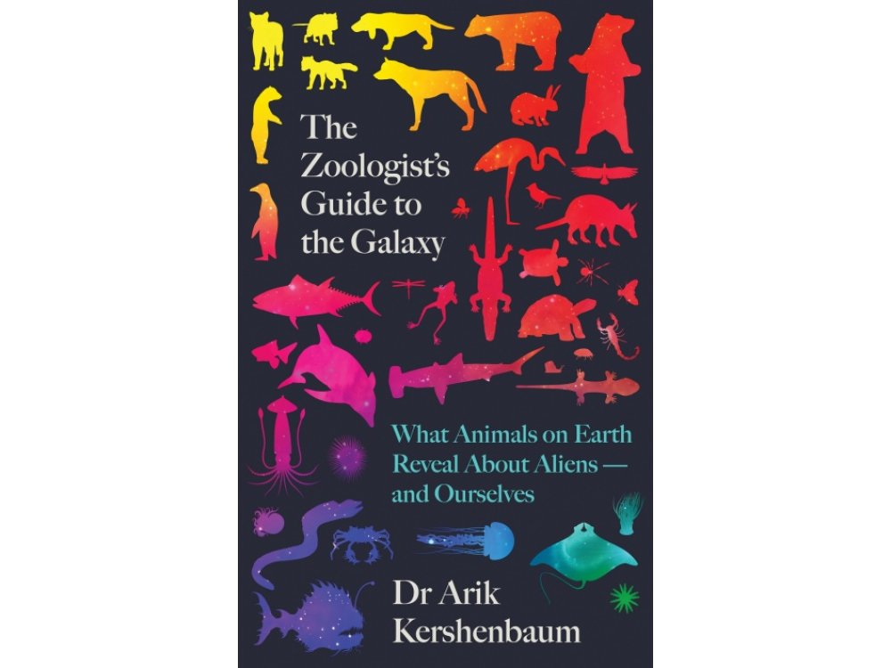 Zoologist's Guide to the Galaxy: What Animals on Earth Reveal about Aliens