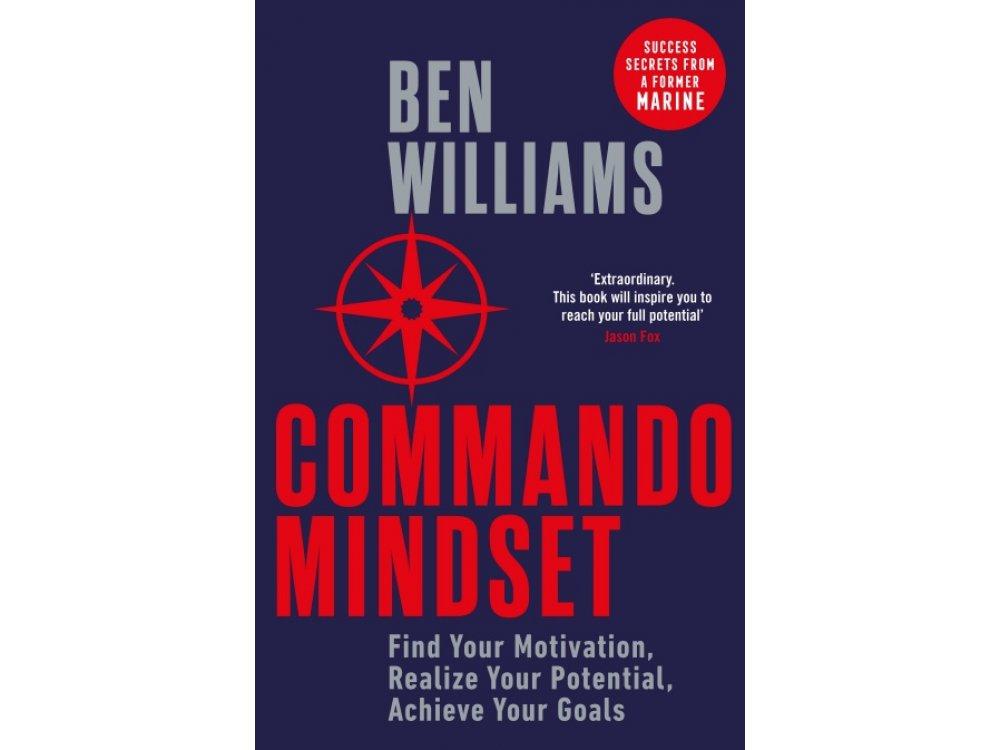 Commando Mindset: Find Your Motivation, Realize Your Potential, Achieve Your Goals