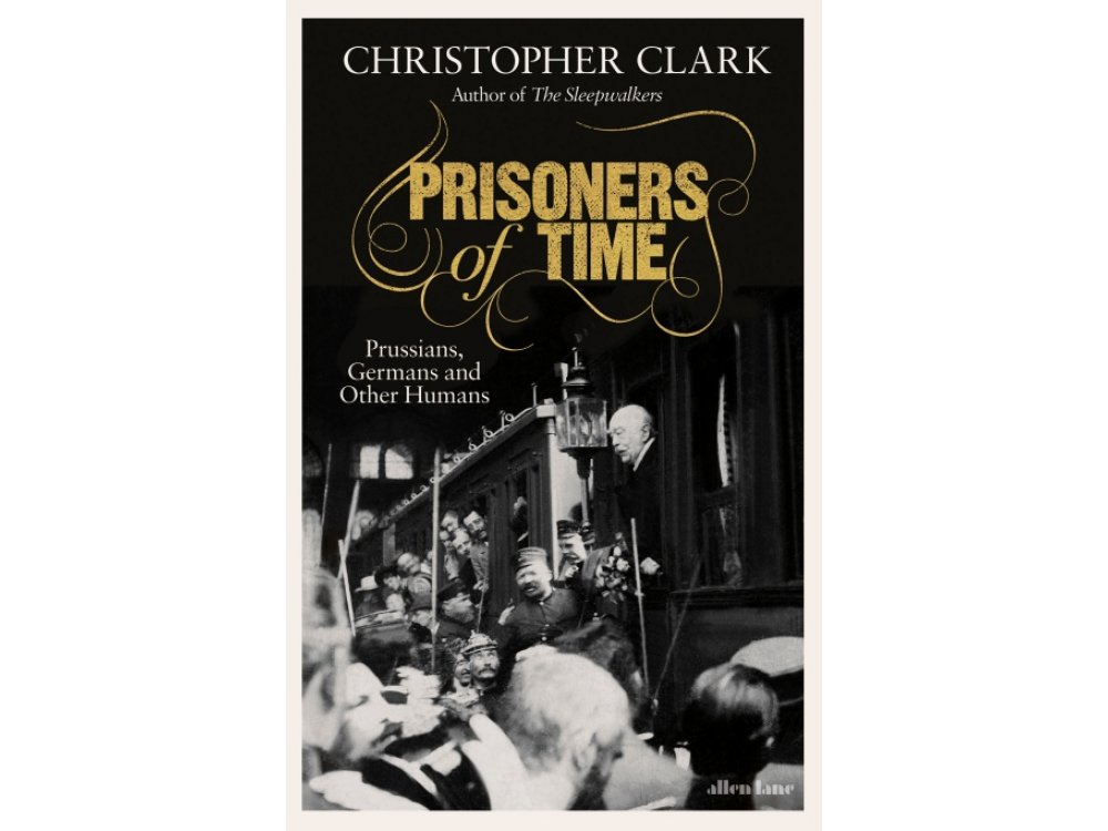 Prisoners of Time: Prussians, Germans and Other Humans