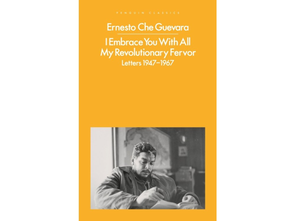 I Embrace You With All My Revolutionary Fervor: Letters 1947-1967