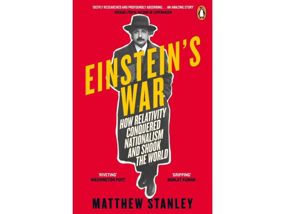 Einstein's War: How Relativity Conquered Nationalism and Shook the World