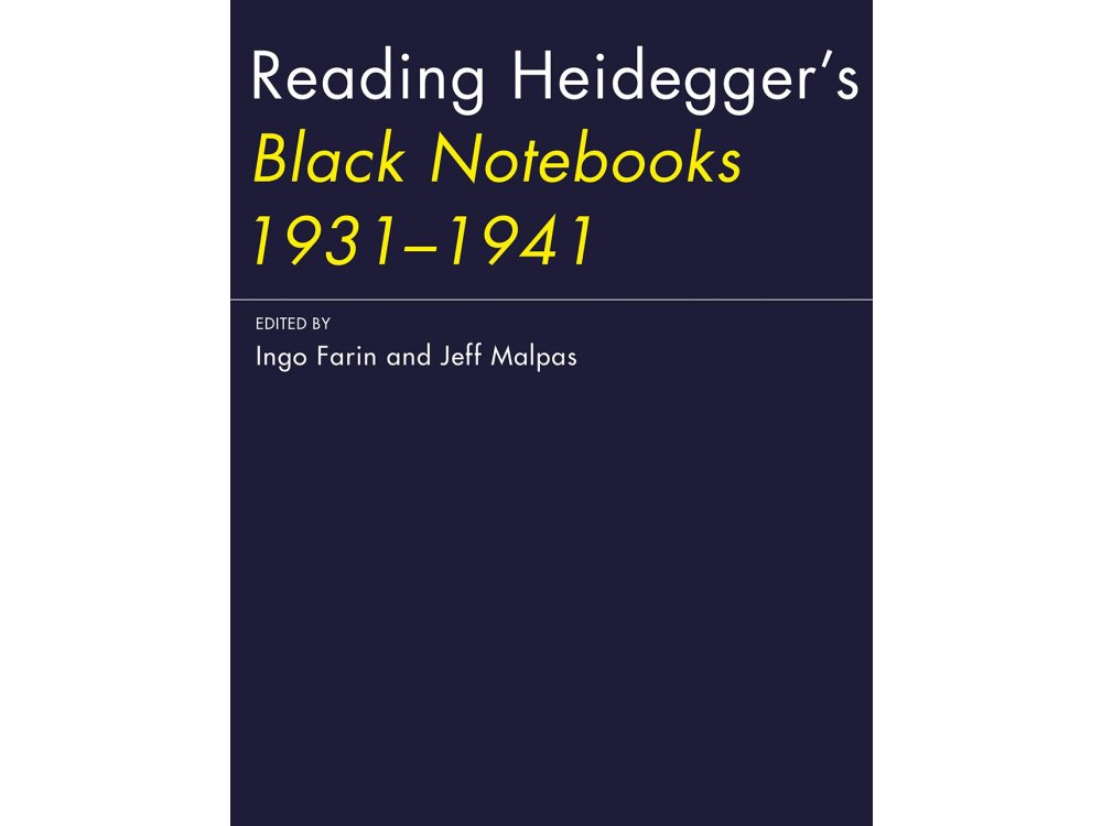 Reading Heidegger's Black Notebooks 1931- 1941