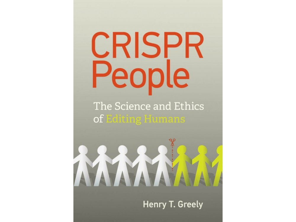 CRISPR People: The Science and Ethics of Editing Humans