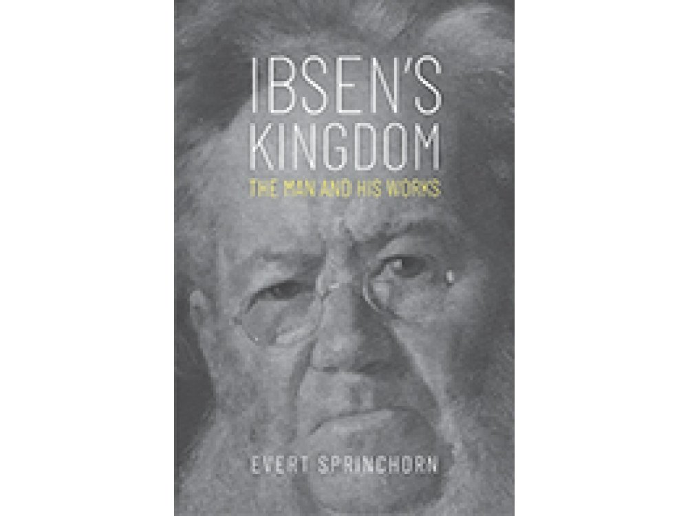 Ibsen's Kingdom: The Man and His Works