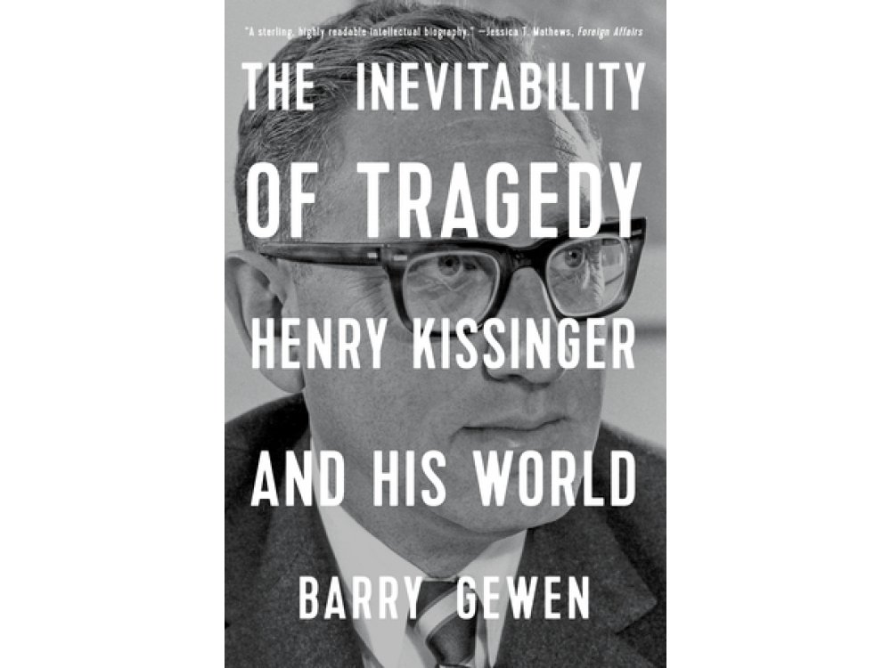 The Inevitability of Tragedy: Henry Kissinger and His World