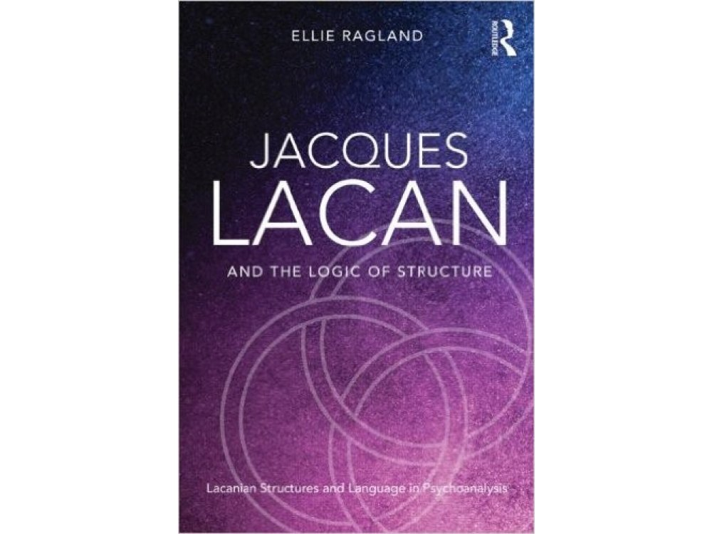 Jacques Lacan and the Logic of Structure: Topology and language in psychoanalysis