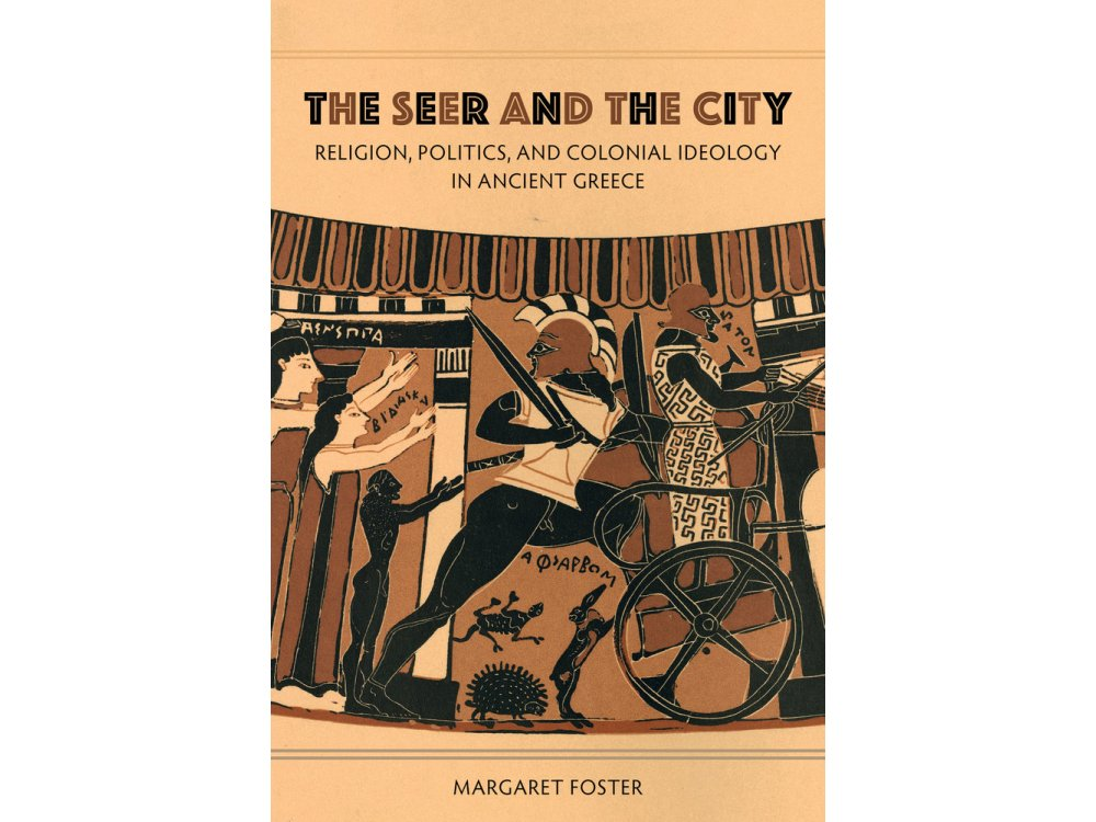 The Seer and the City : Religion , Politics and Colonial Ideology in Ancient Greece