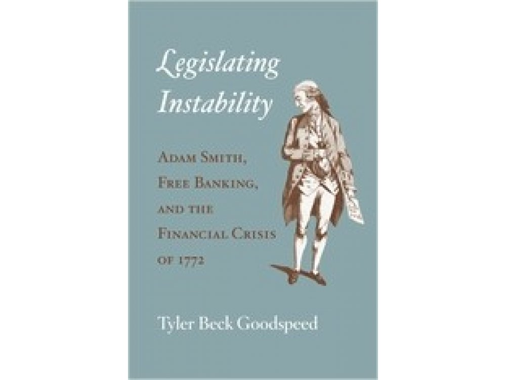 Legislating Instability: Adam Smith, Free Banking, and the Financial Crisis of 1772
