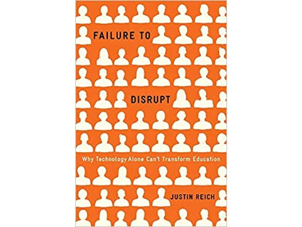 Failure to Disrupt: Why Technology Alone Can't Transform Education
