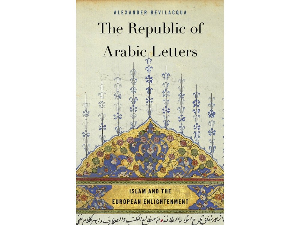 The Republic of Arabic Letters: Islam and the European Enlightenment