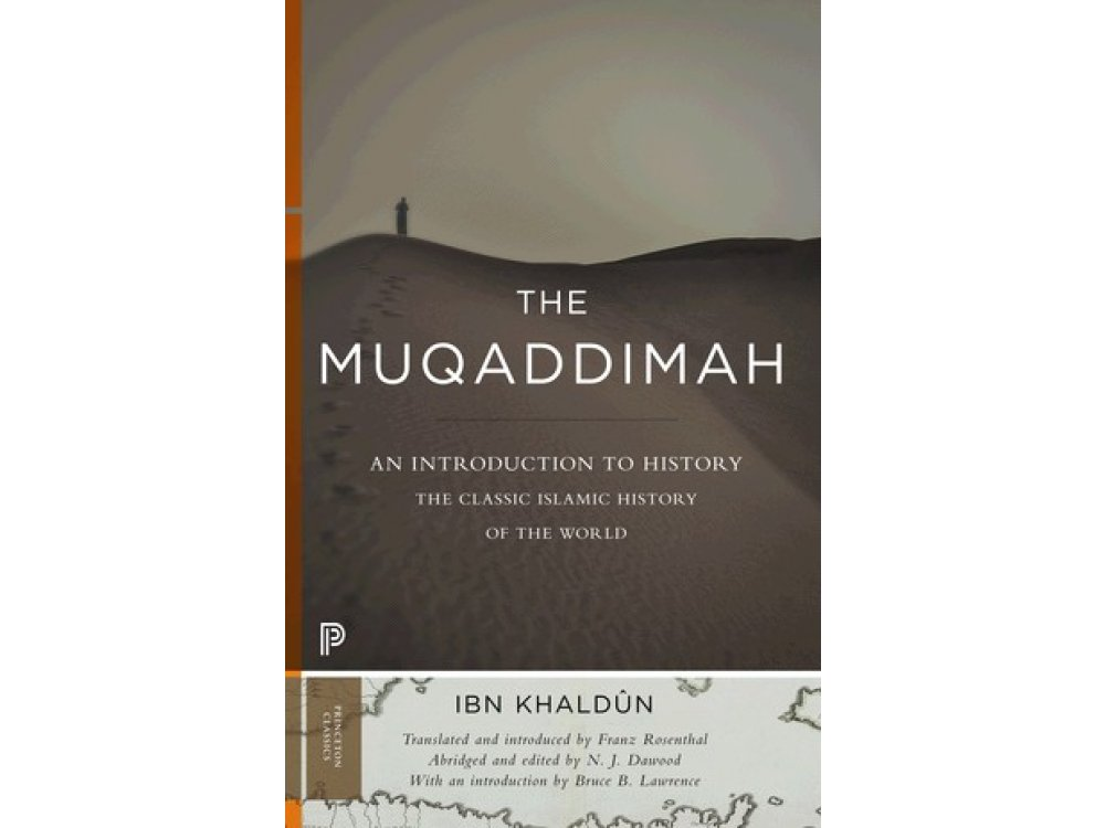 The Muqaddimah: An Introduction to History- The Classic Islamic History of the World