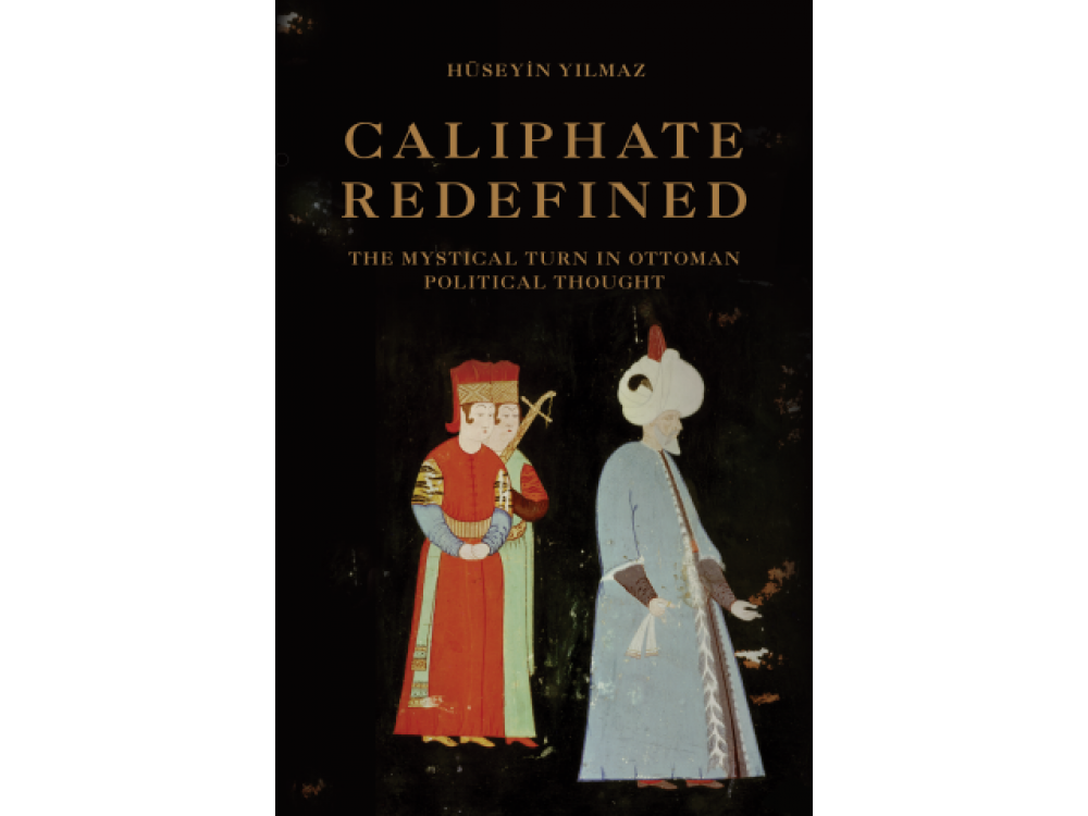 Caliphate Redefined: The Mystical Turn in Ottoman Political Thought