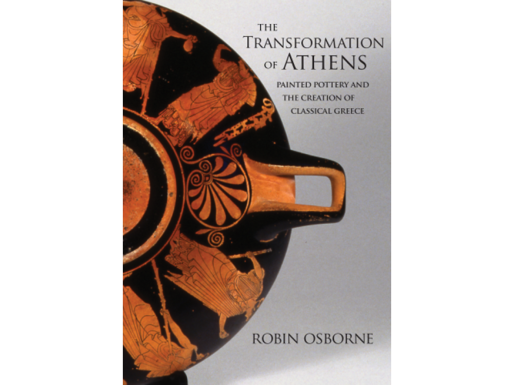 The Transformation of Athens : Painted Pottery and the Creation of Classical Greece
