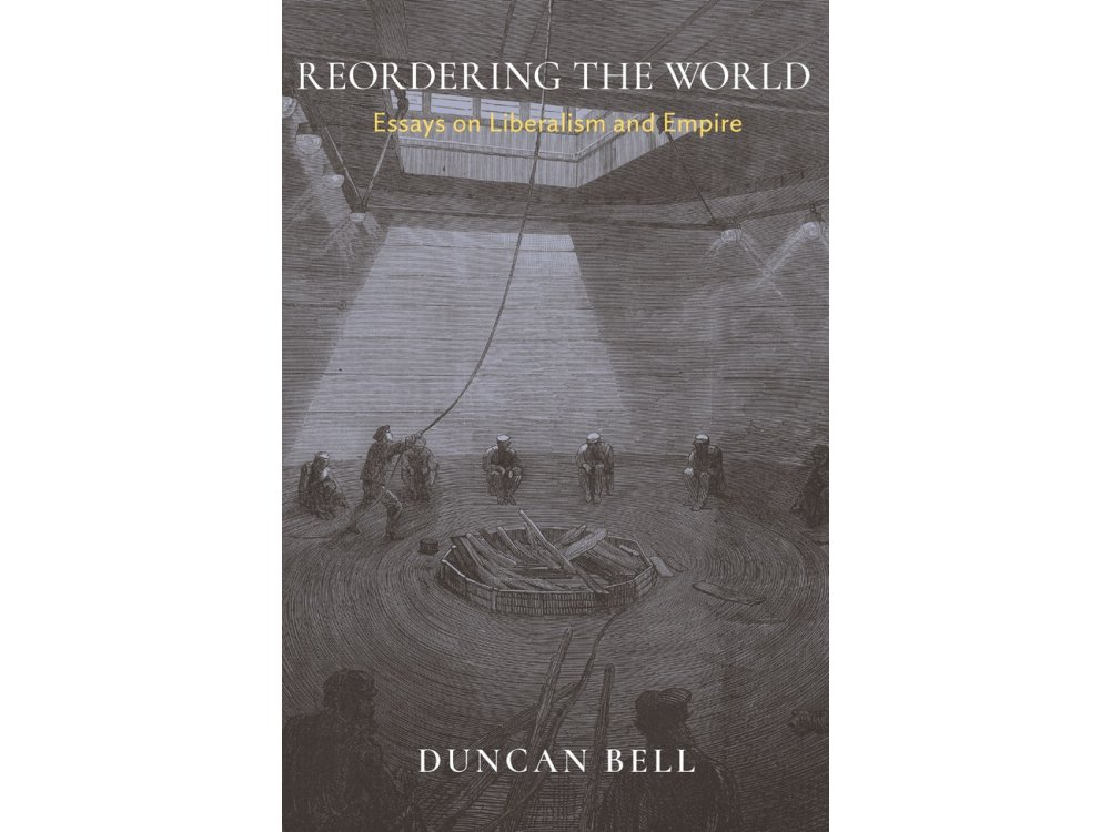 Reordering the World: Essays on Liberalism and Empire