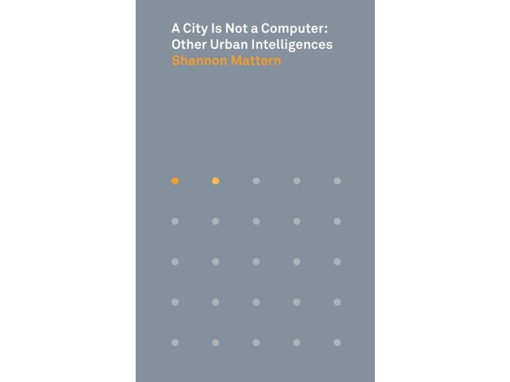 A City Is Not a Computer: Other Urban Intelligences