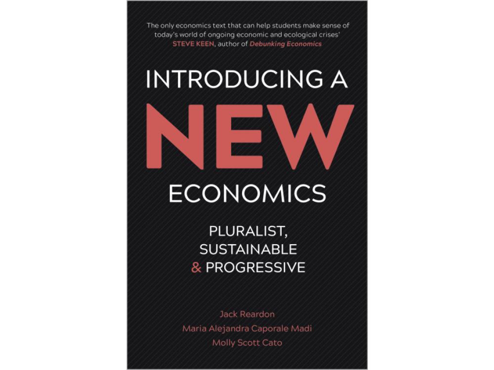 Introducing a New Economics: Pluralist, Sustainable and Progressive