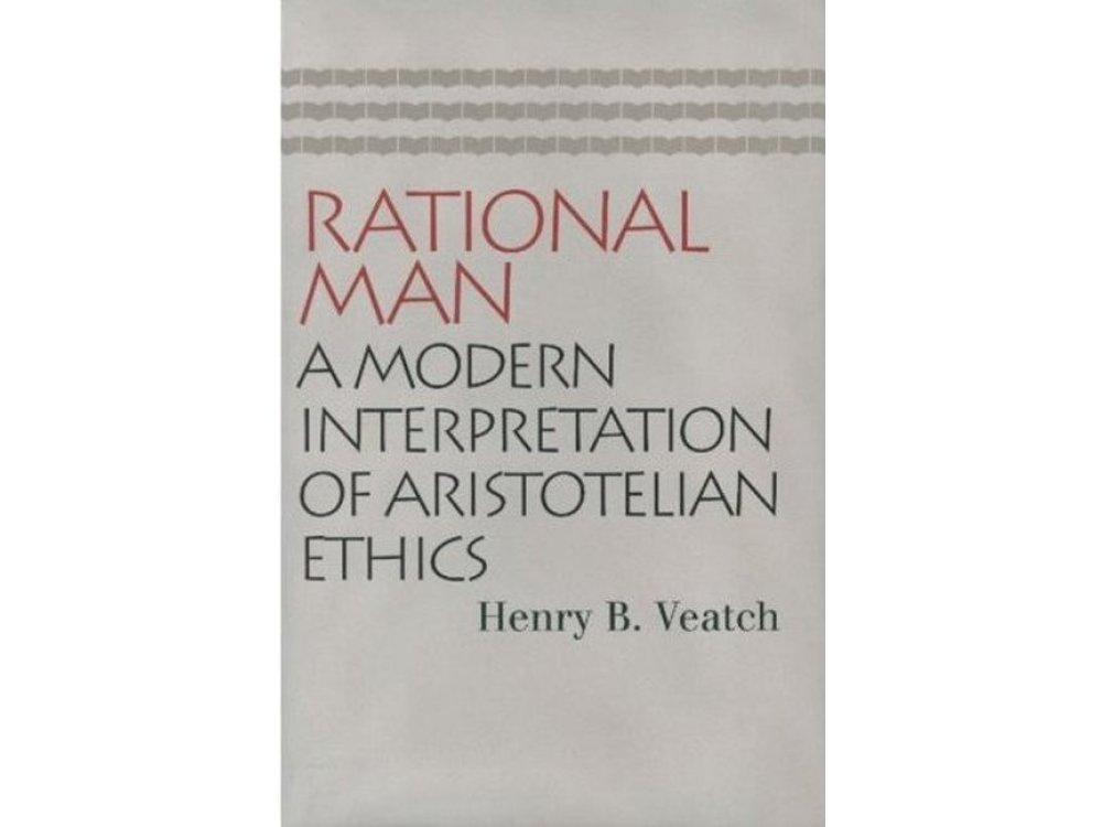 Rational Man: A Modern Interpretation of Aristotelian Ethics