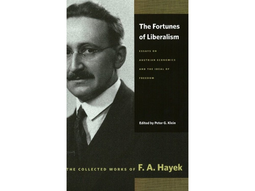 Fortunes of Liberalism: Essays on Austrian Economics and the Ideal of Freedom