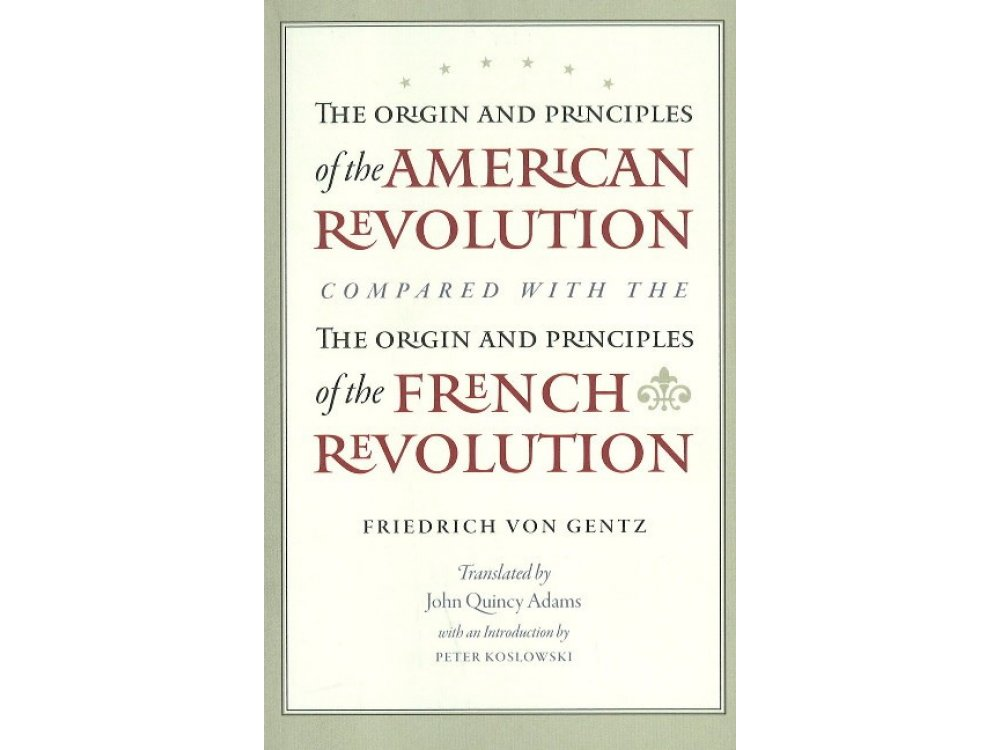 The Origin and Principles of the American Revolution Compared with the Origin and Principles of the Fren
