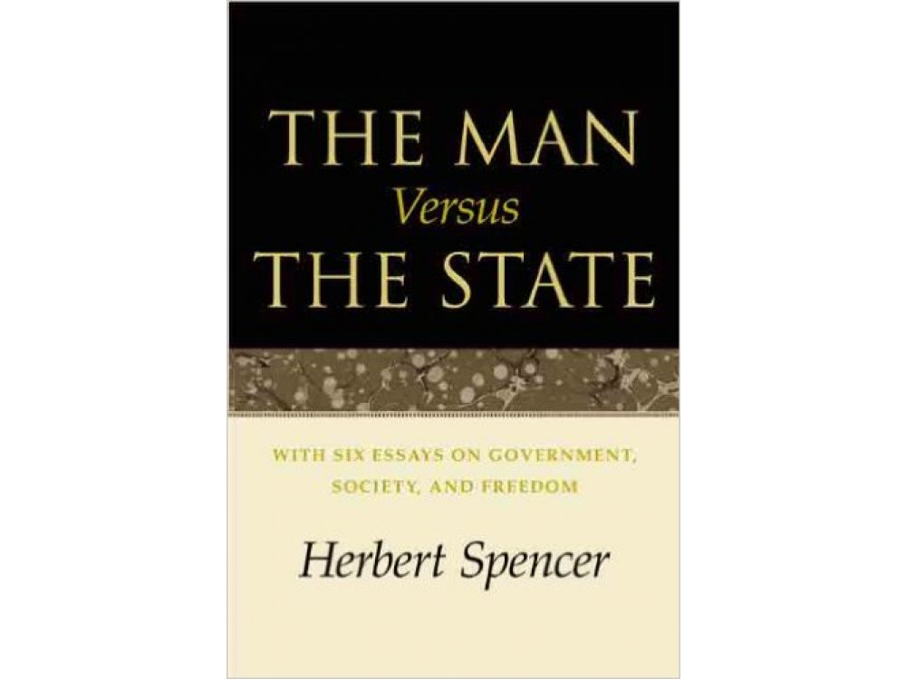 The Man Versus the State: With Six Essays On Government , society, and Freedom