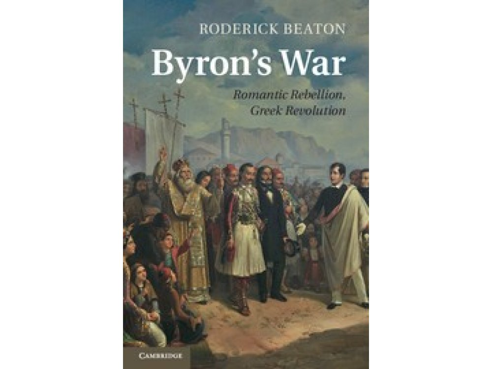 Byron's War: Romantic Rebellion, Greek Revolution