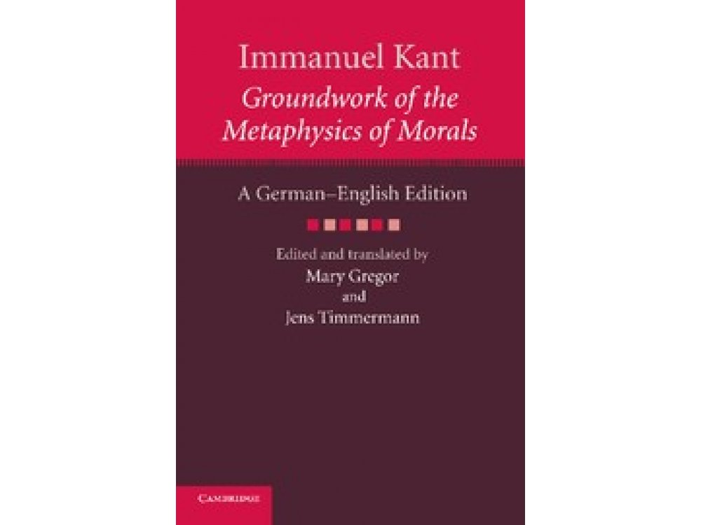 Immanuel Kant : Groundwork of the Metaphysics of Morals